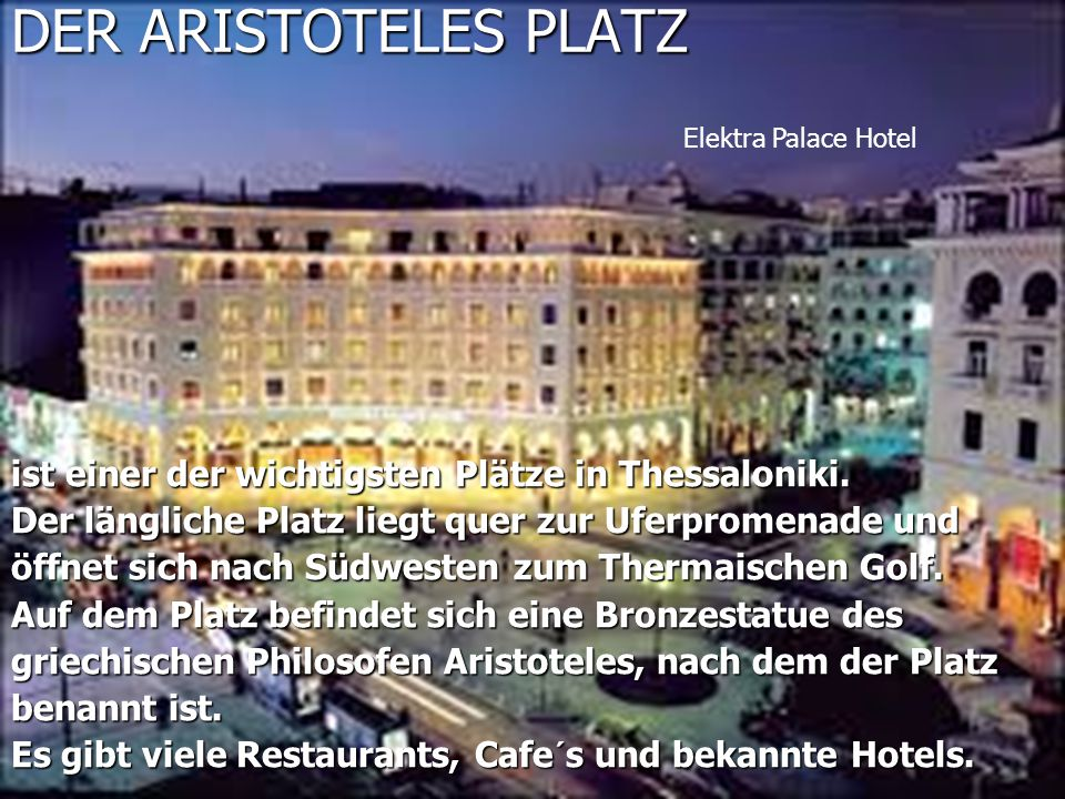DER ARISTOTELES PLATZ Elektra Palace Hotel. ist einer der wichtigsten Plätze in Thessaloniki. Der längliche Platz liegt quer zur Uferpromenade und.