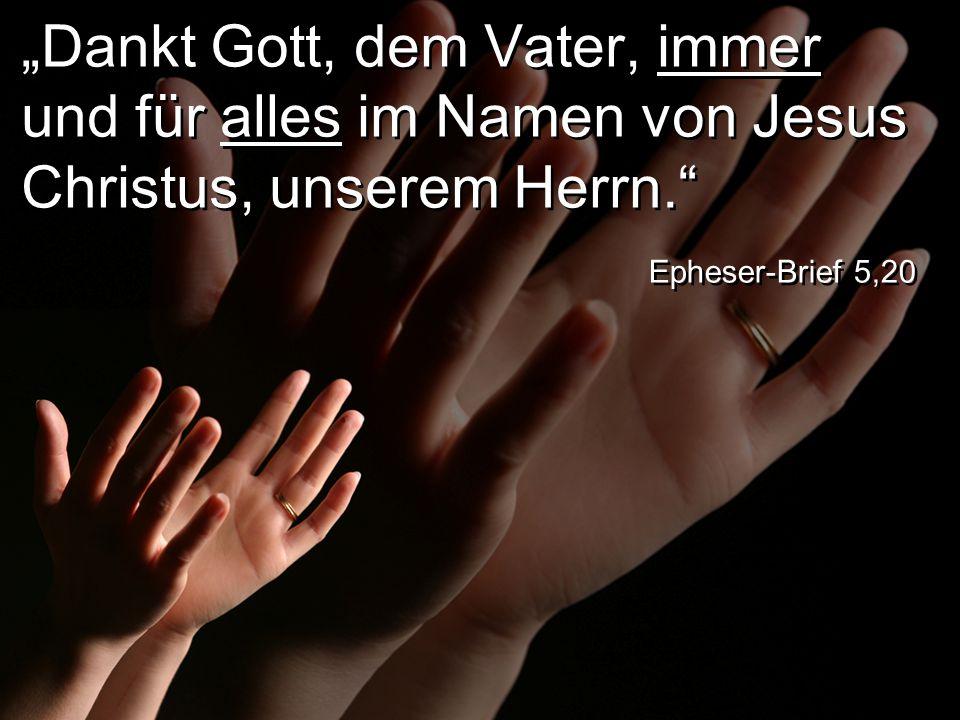 """""""Dankt Gott, dem Vater, immer und für alles im Namen von Jesus Christus, unserem Herrn."""