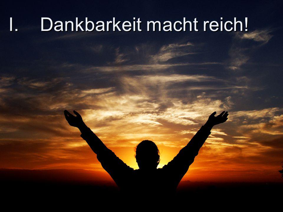 I. Dankbarkeit macht reich!
