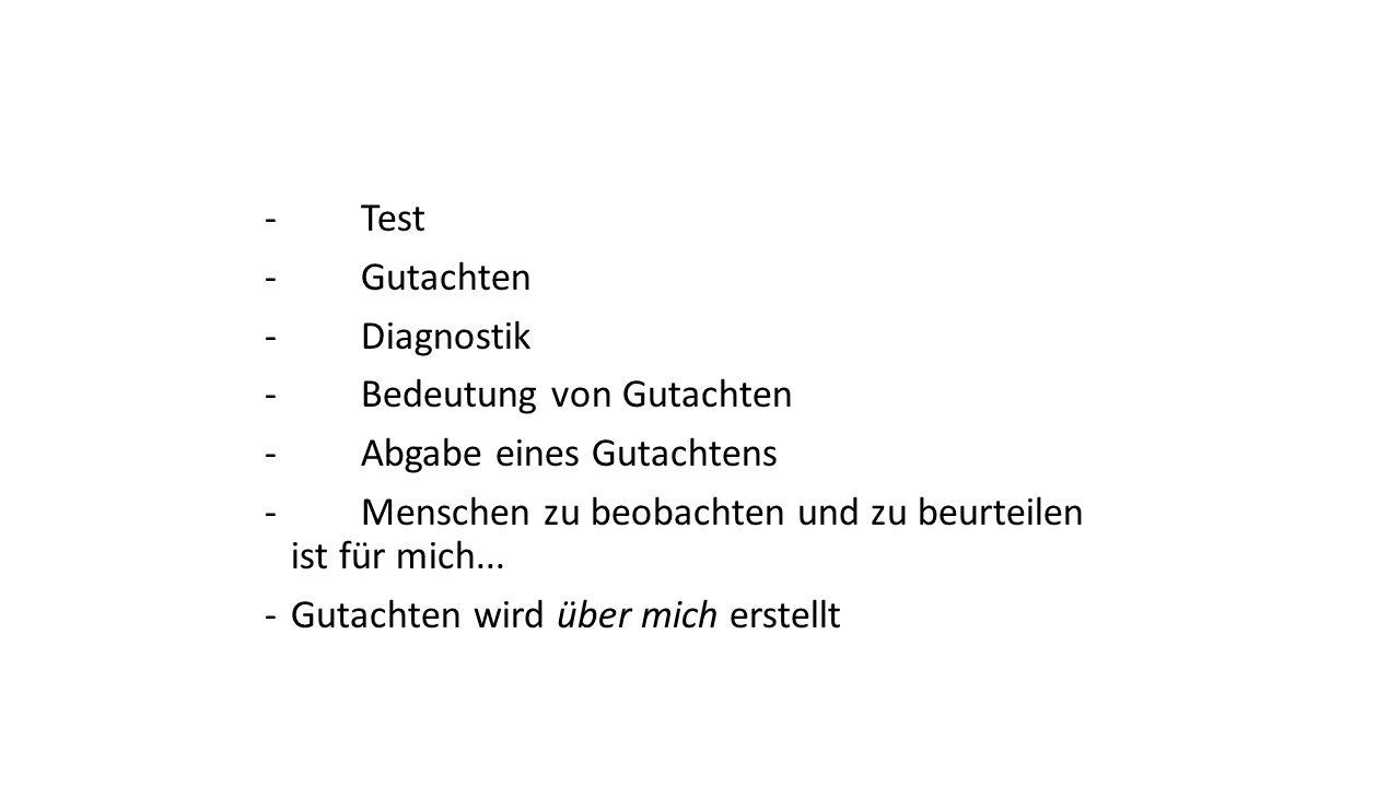 - Test - Gutachten. - Diagnostik. - Bedeutung von Gutachten. - Abgabe eines Gutachtens.