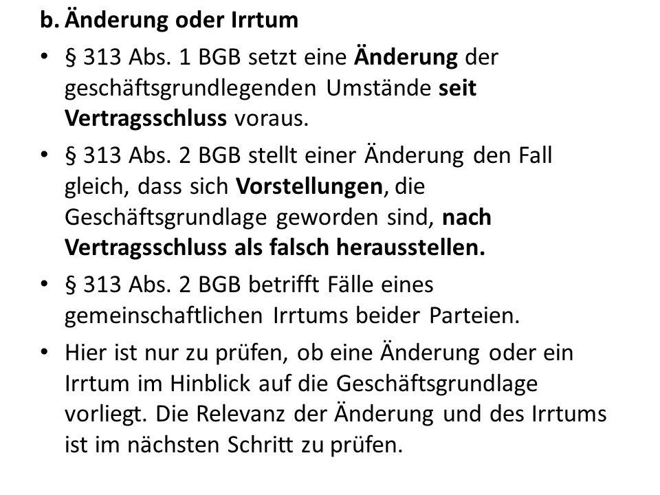 Änderung oder Irrtum § 313 Abs. 1 BGB setzt eine Änderung der geschäftsgrundlegenden Umstände seit Vertragsschluss voraus.