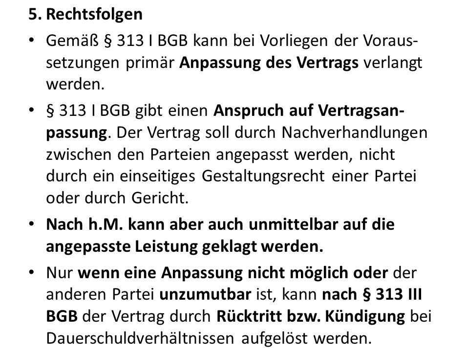 Rechtsfolgen Gemäß § 313 I BGB kann bei Vorliegen der Voraus-setzungen primär Anpassung des Vertrags verlangt werden.