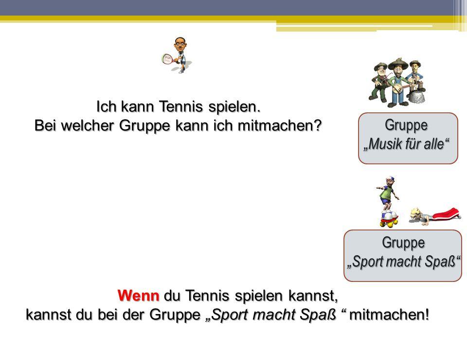 Ich kann Tennis spielen. Bei welcher Gruppe kann ich mitmachen Gruppe