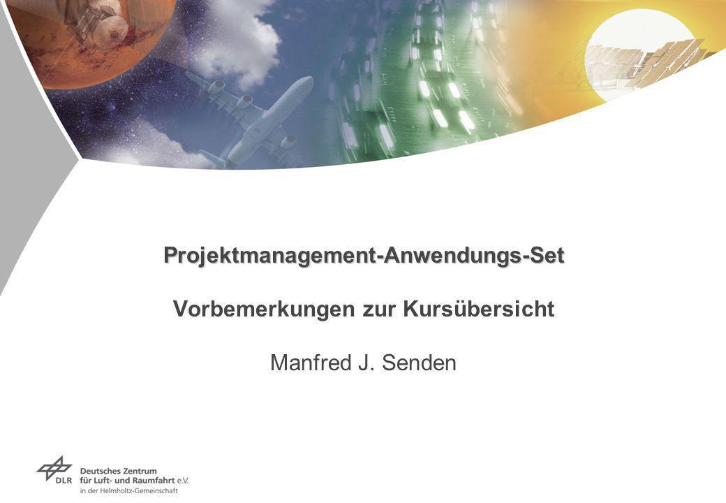 Projektmanagement-Anwendungs-Set Vorbemerkungen zur Kursübersicht Manfred J. Senden