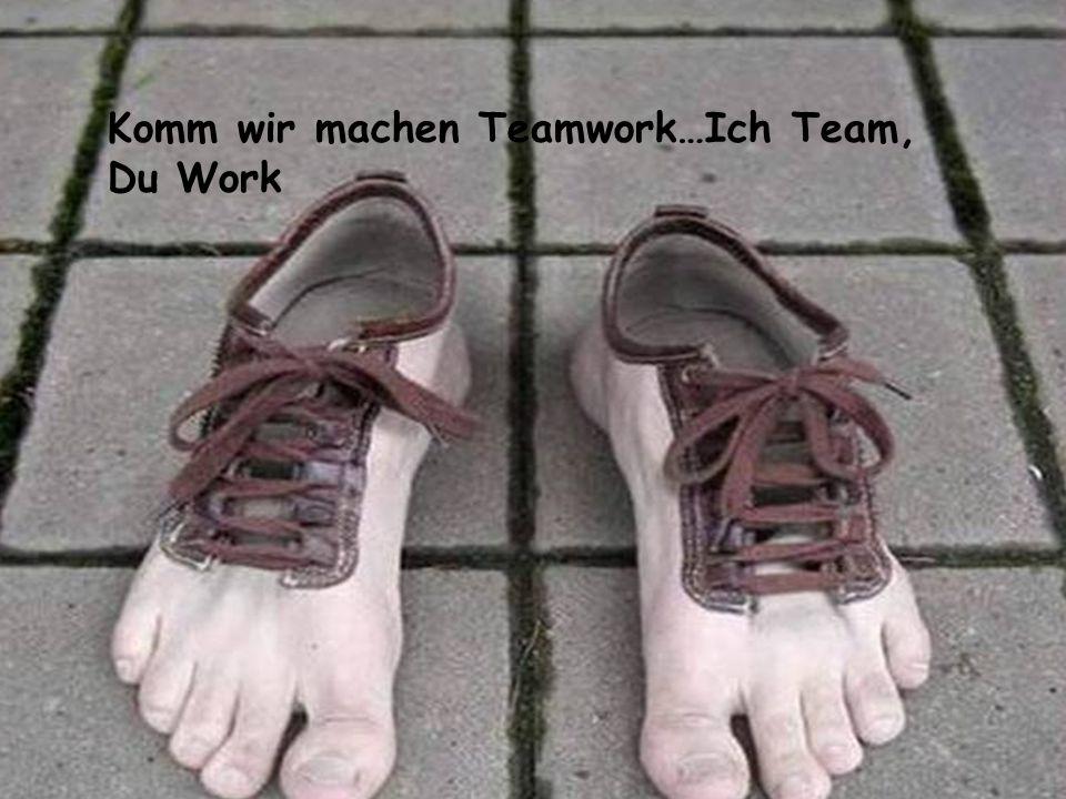 Komm wir machen Teamwork…Ich Team,