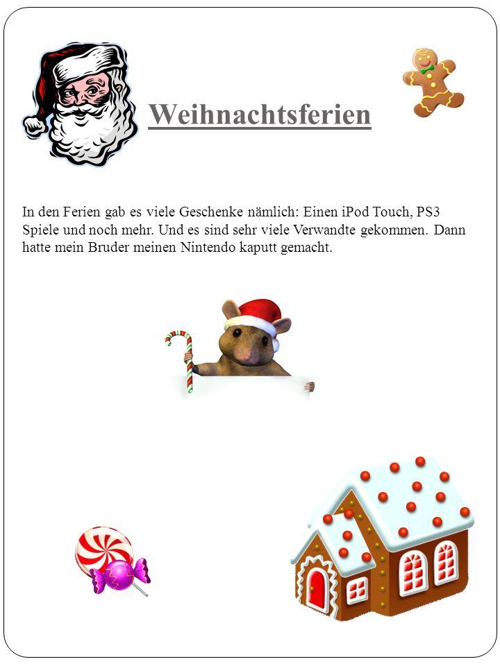 Weihnachtsferien In den Ferien gab es viele Geschenke nämlich: Einen iPod Touch, PS3 Spiele und noch mehr.