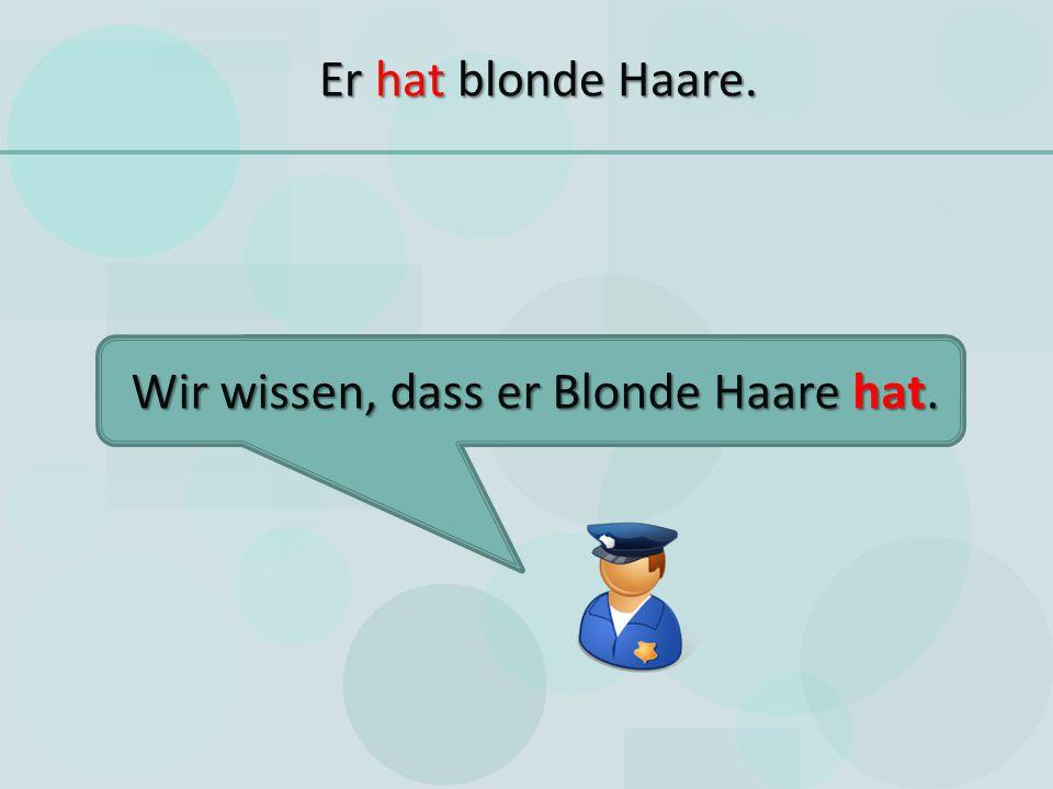 Wir wissen, dass er Blonde Haare hat.