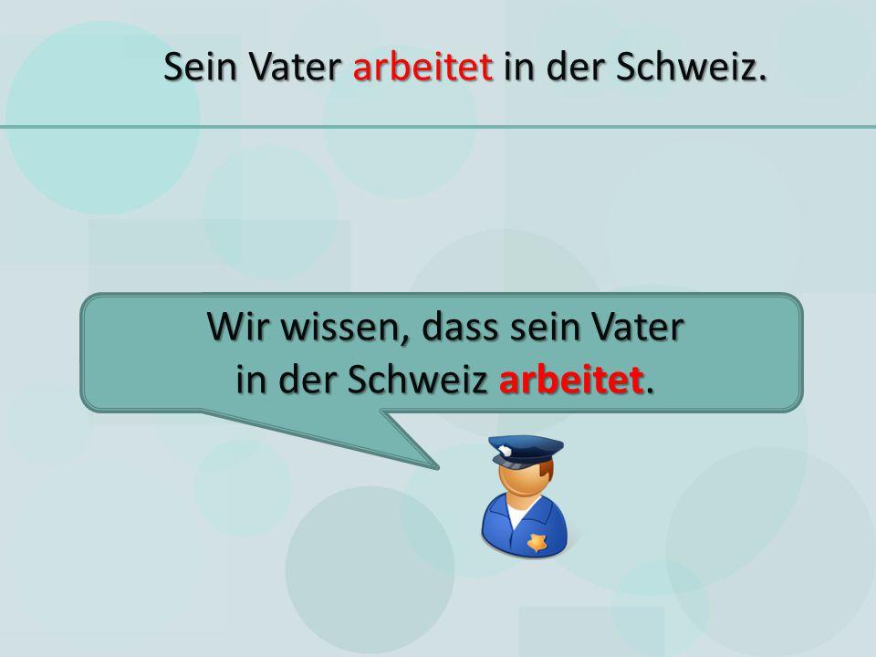 Sein Vater arbeitet in der Schweiz.