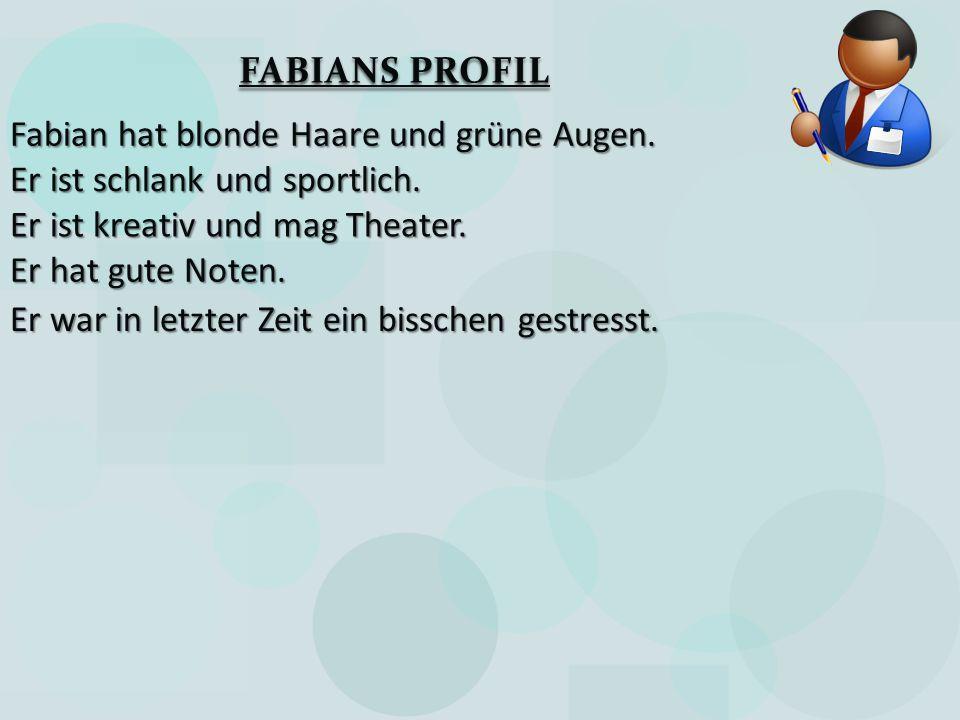 FABIANS PROFIL Fabian hat blonde Haare und grüne Augen. Er ist schlank und sportlich. Er ist kreativ und mag Theater.