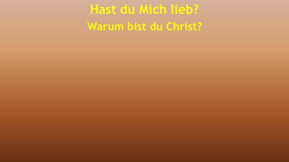Hast du Mich lieb Warum bist du Christ