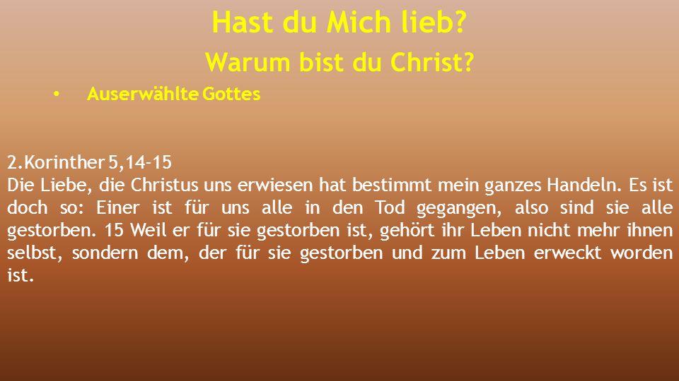 Hast du Mich lieb Warum bist du Christ Auserwählte Gottes