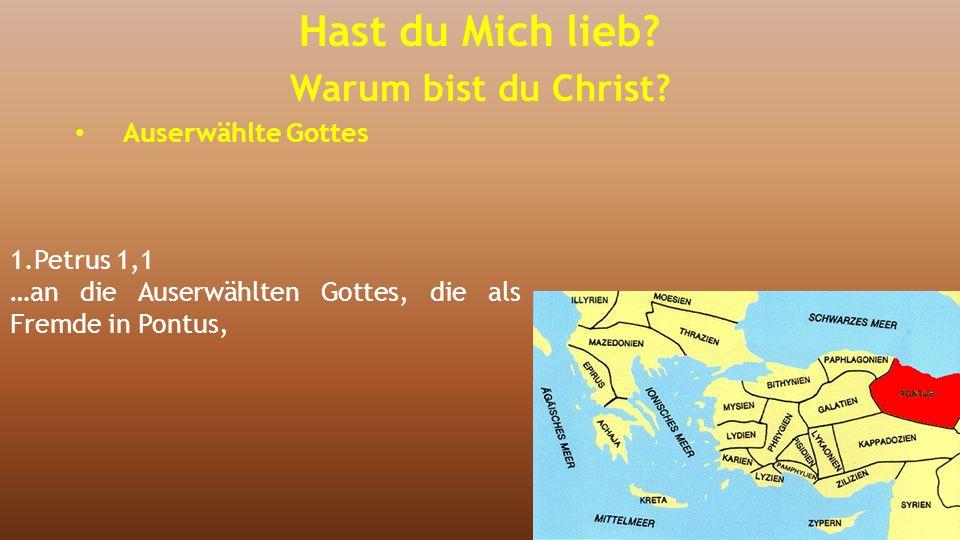 1.Petrus 1,1 …an die Auserwählten Gottes, die als Fremde in Pontus,