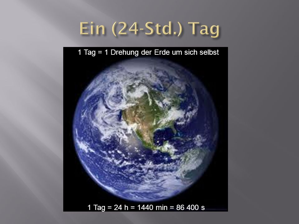 1 Tag = 1 Drehung der Erde um sich selbst