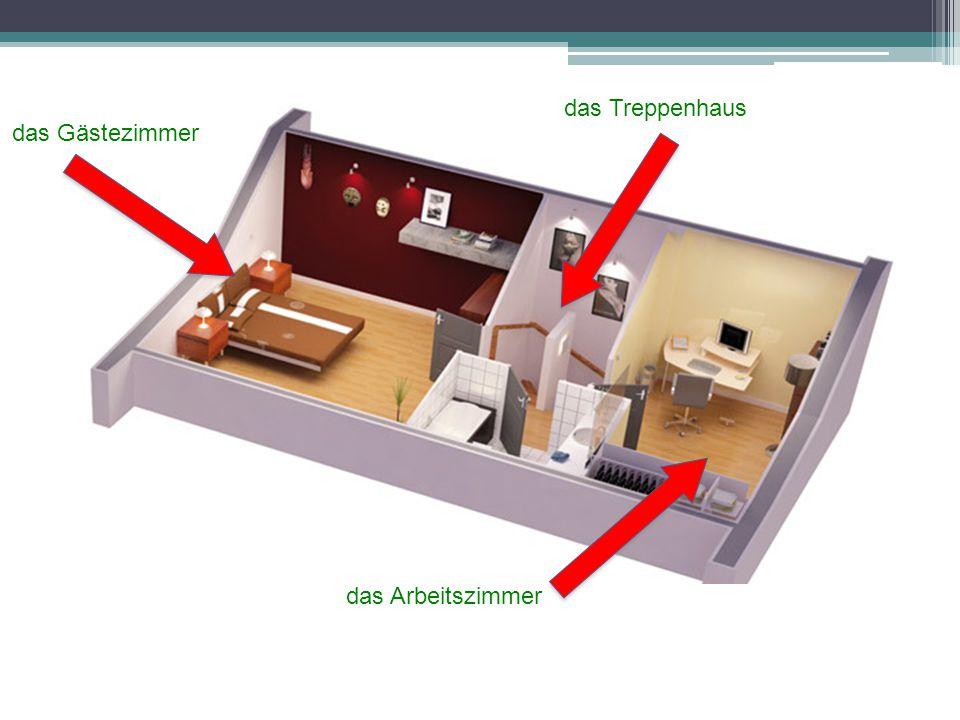 das Treppenhaus das Gästezimmer das Arbeitszimmer