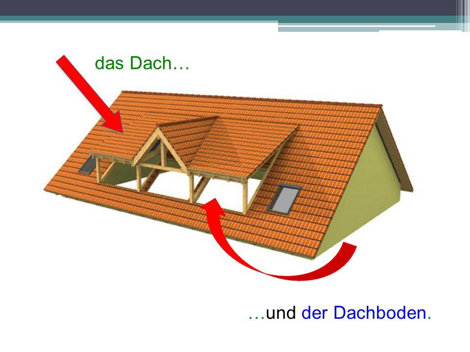 das Dach… …und der Dachboden.
