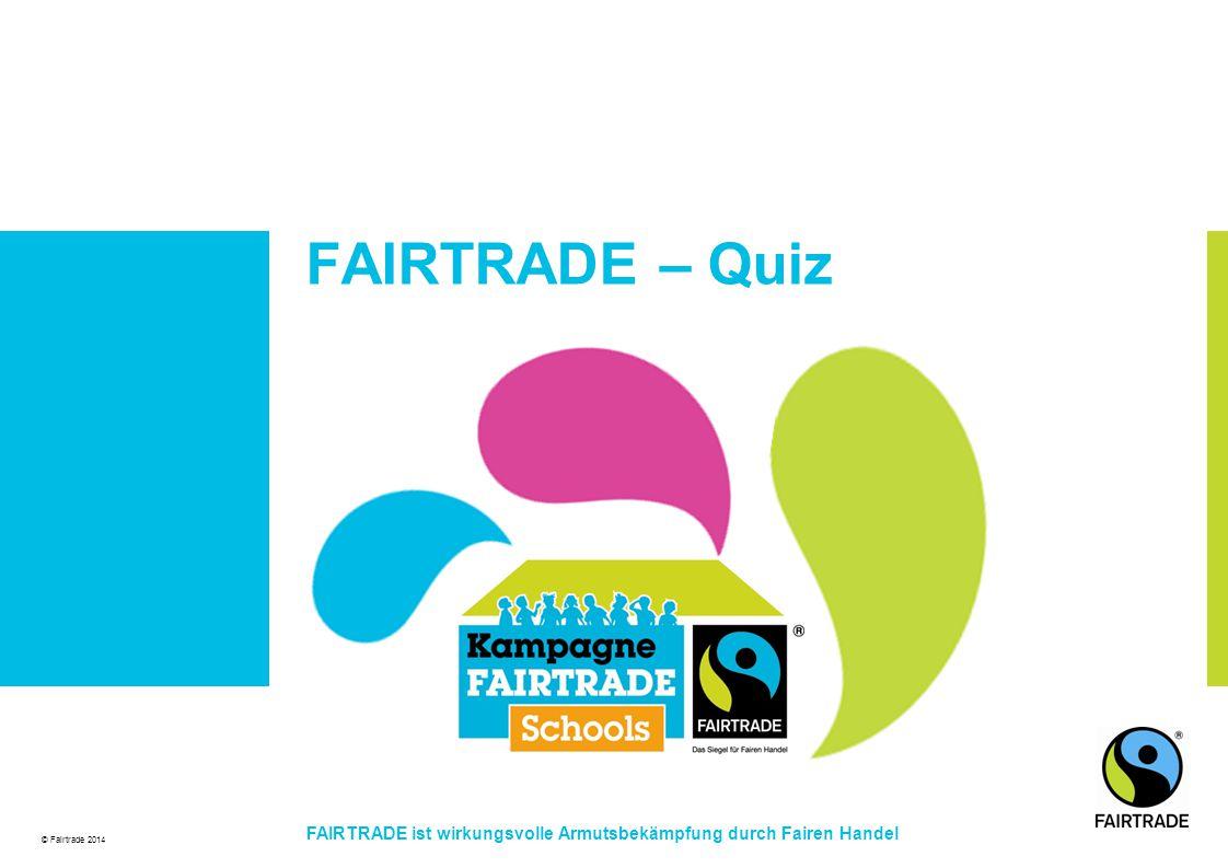 FAIRTRADE – Quiz FAIRTRADE ist wirkungsvolle Armutsbekämpfung durch Fairen Handel