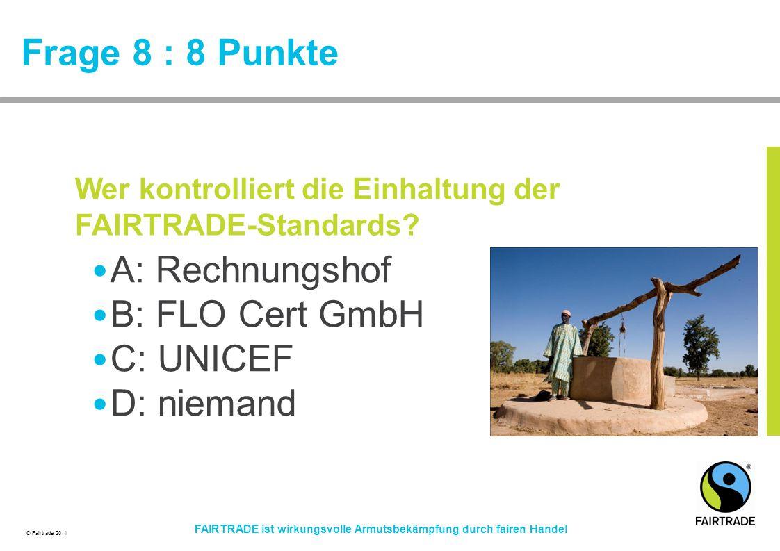 Frage 8 : 8 Punkte A: Rechnungshof B: FLO Cert GmbH C: UNICEF