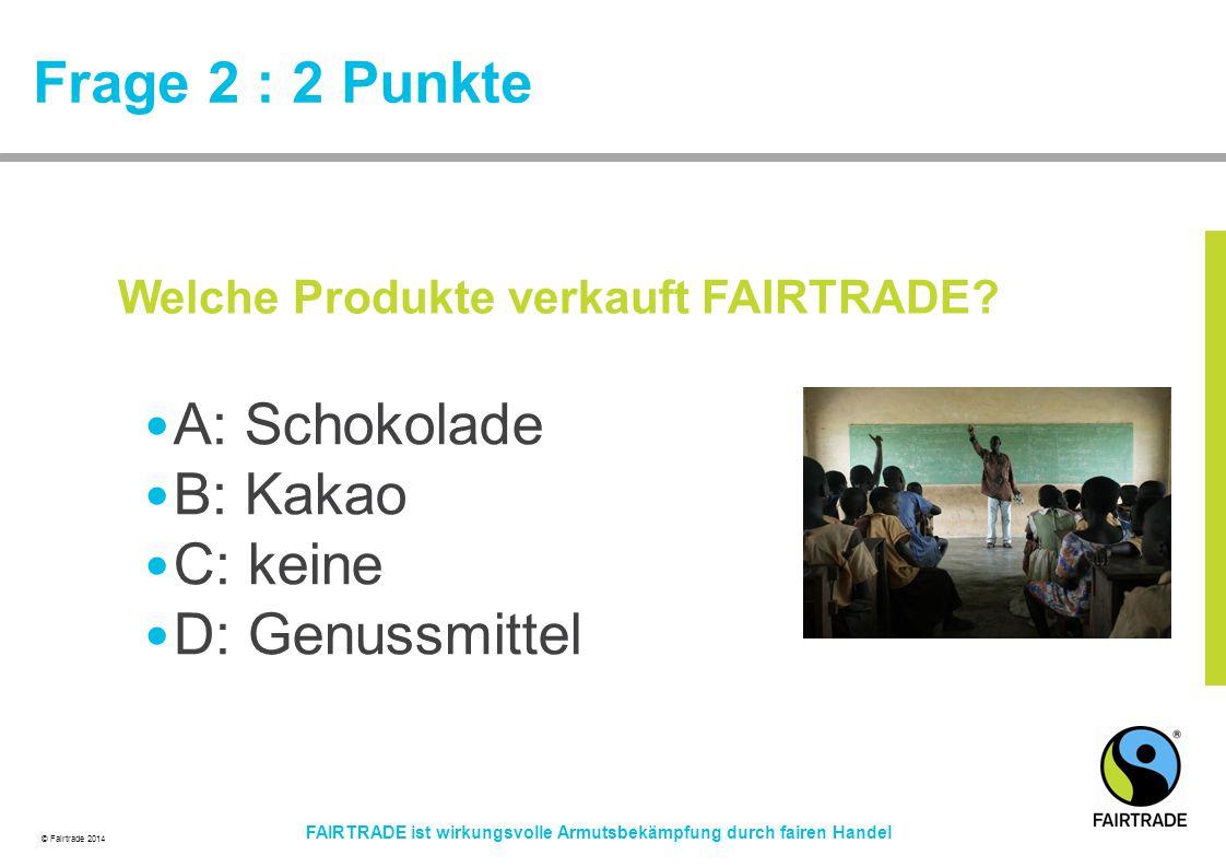 Frage 2 : 2 Punkte A: Schokolade B: Kakao C: keine D: Genussmittel