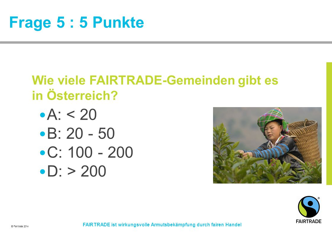 Frage 5 : 5 Punkte A: < 20 B: 20 - 50 C: 100 - 200 D: > 200