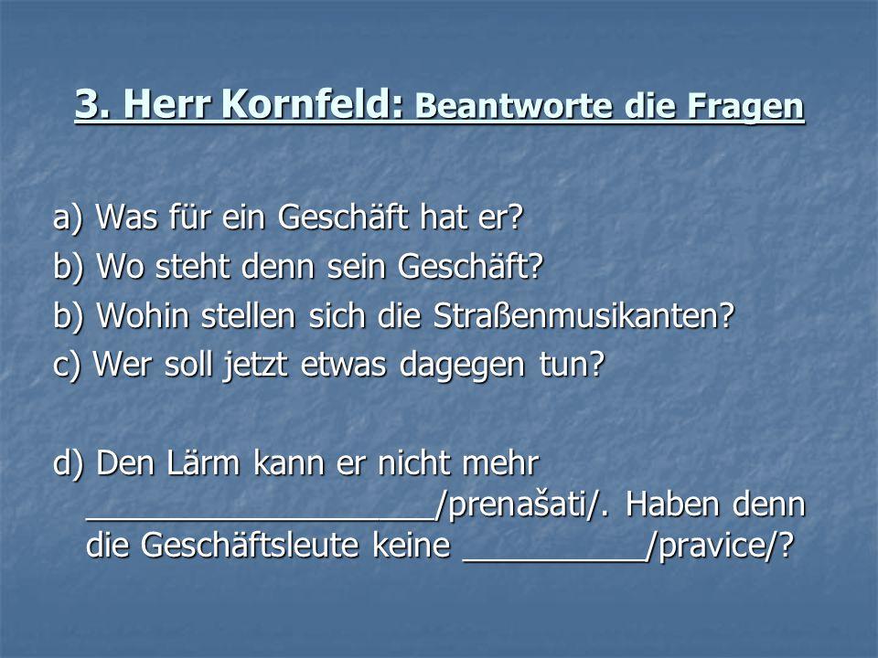 3. Herr Kornfeld: Beantworte die Fragen