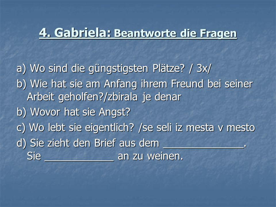 4. Gabriela: Beantworte die Fragen