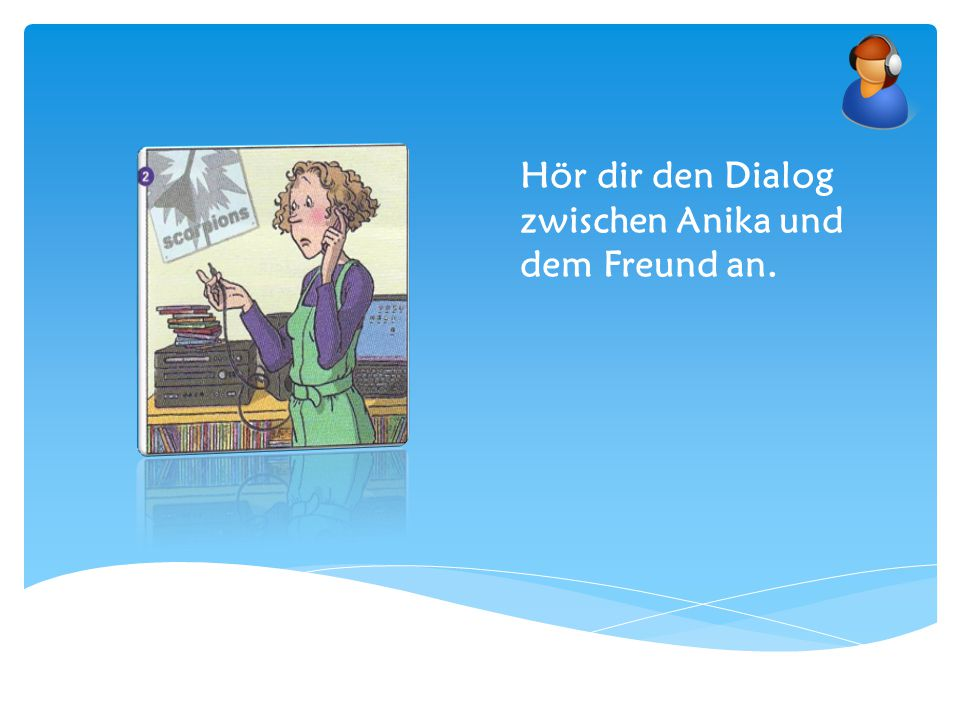Hör dir den Dialog zwischen Anika und dem Freund an.