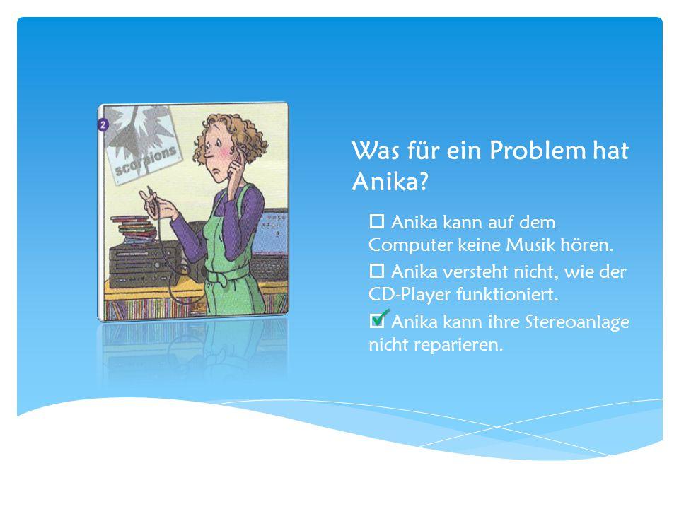 Was für ein Problem hat Anika