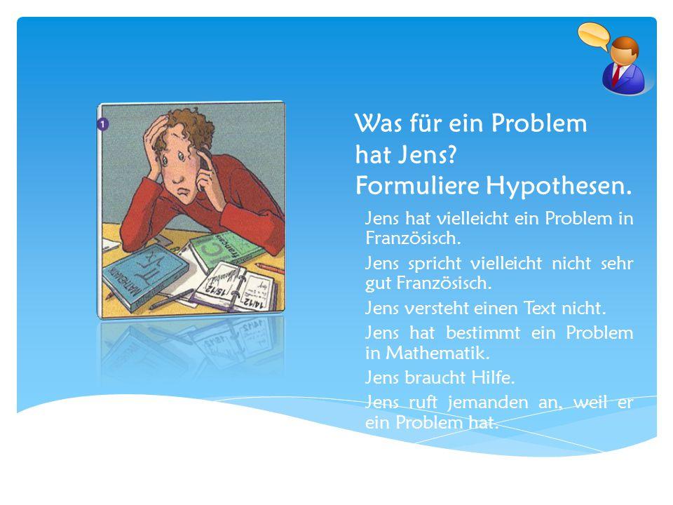 Was für ein Problem hat Jens Formuliere Hypothesen.
