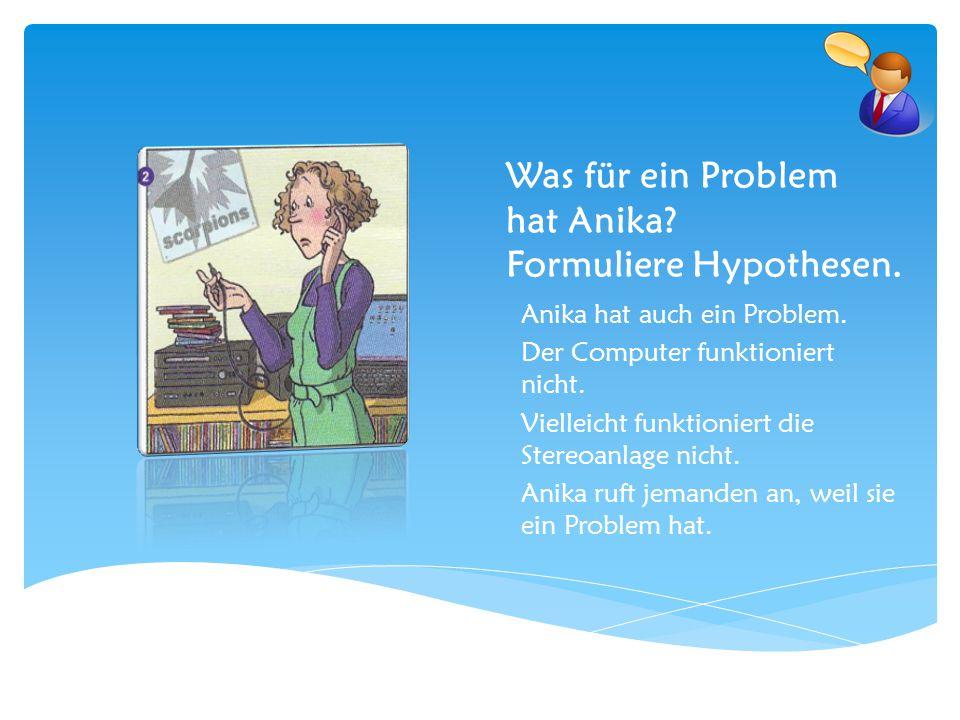 Was für ein Problem hat Anika Formuliere Hypothesen.