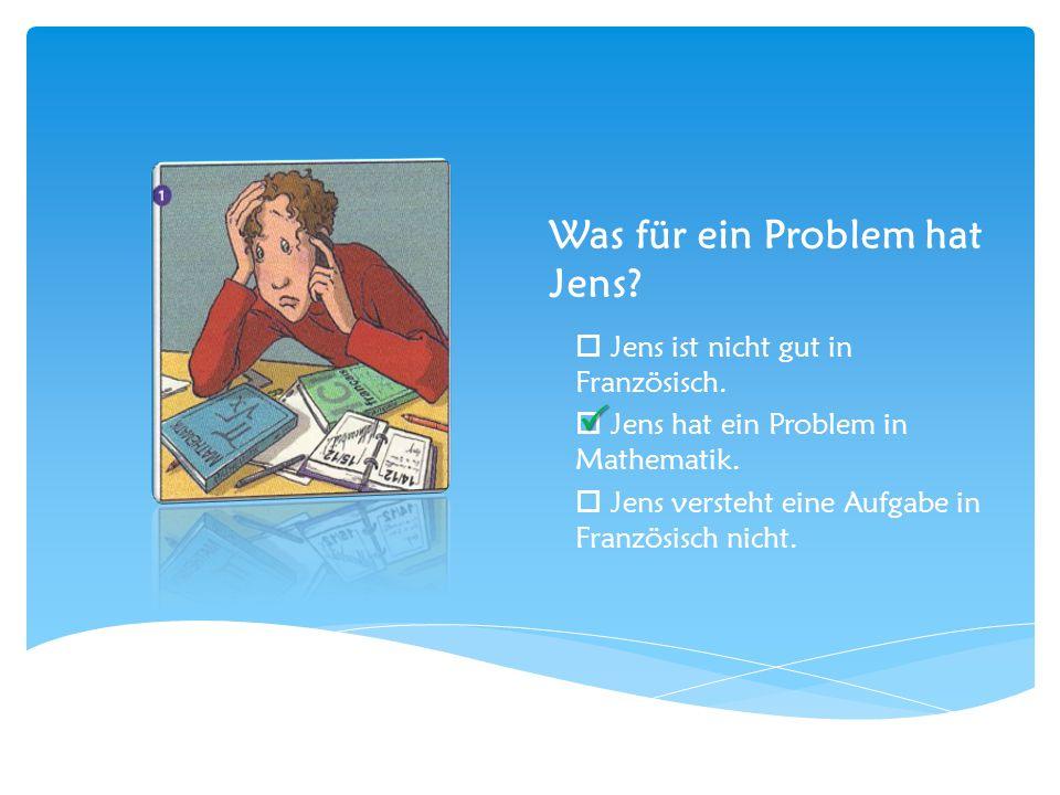 Was für ein Problem hat Jens