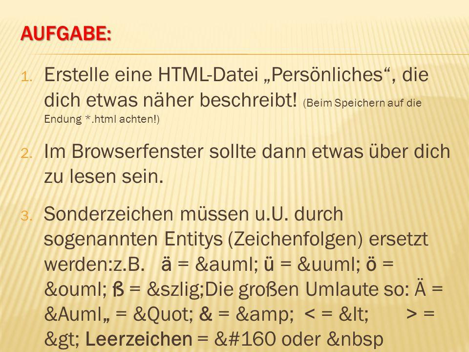 """Aufgabe: Erstelle eine HTML-Datei """"Persönliches , die dich etwas näher beschreibt! (Beim Speichern auf die Endung *.html achten!)"""