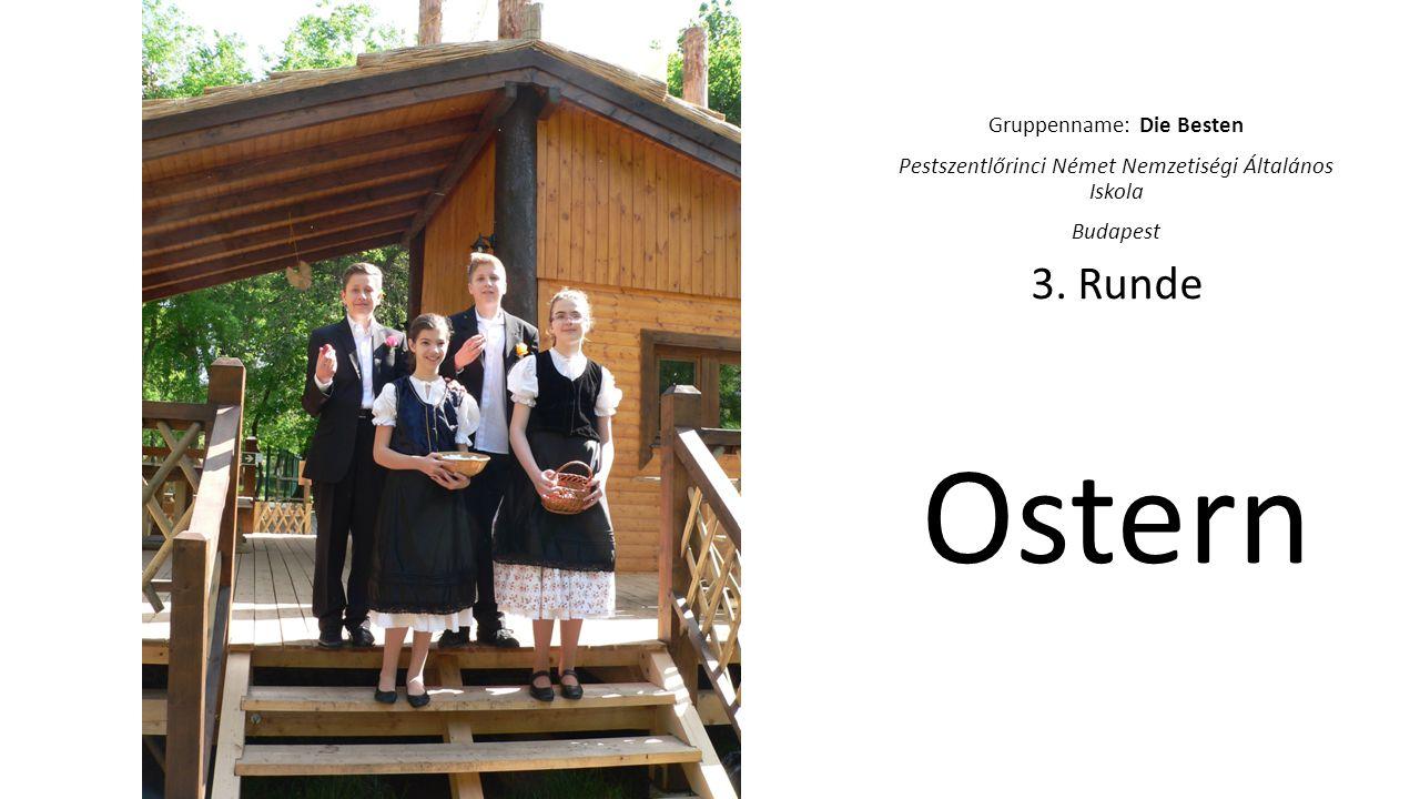 Ostern 3. Runde Gruppenname: Die Besten