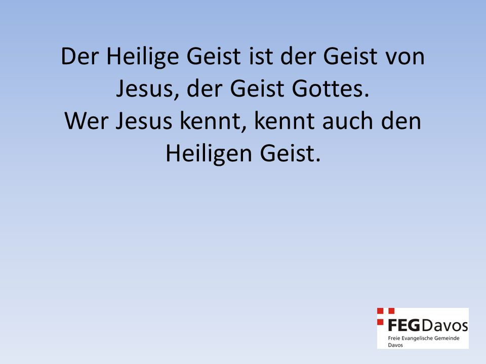 Der Heilige Geist ist der Geist von Jesus, der Geist Gottes