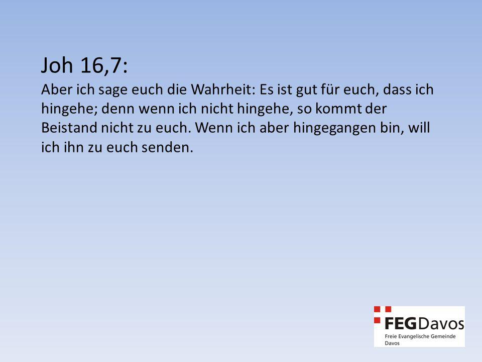 Joh 16,7: Aber ich sage euch die Wahrheit: Es ist gut für euch, dass ich hingehe; denn wenn ich nicht hingehe, so kommt der Beistand nicht zu euch.