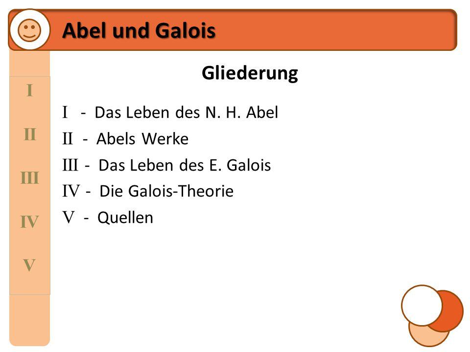 Abel und Galois Gliederung I II