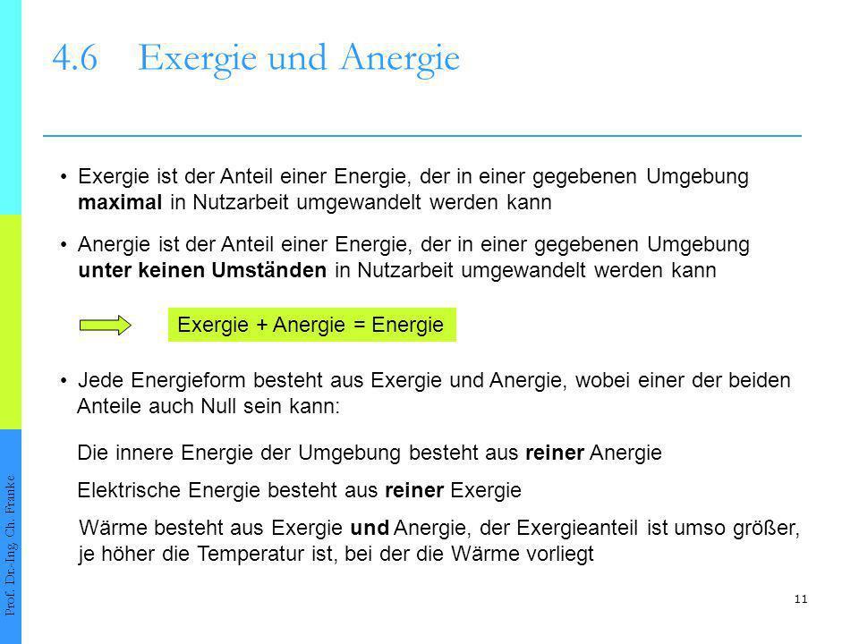 4.6 Exergie und Anergie • Exergie ist der Anteil einer Energie, der in einer gegebenen Umgebung. maximal in Nutzarbeit umgewandelt werden kann.