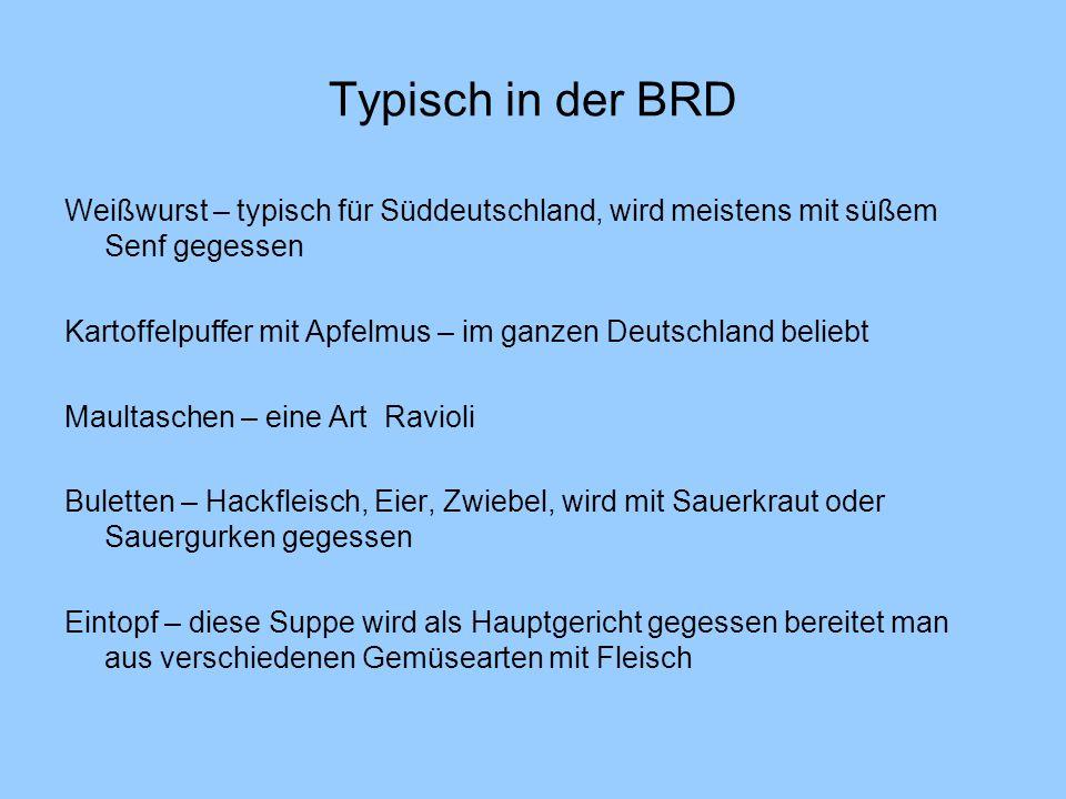 Typisch in der BRD Weißwurst – typisch für Süddeutschland, wird meistens mit süßem Senf gegessen.