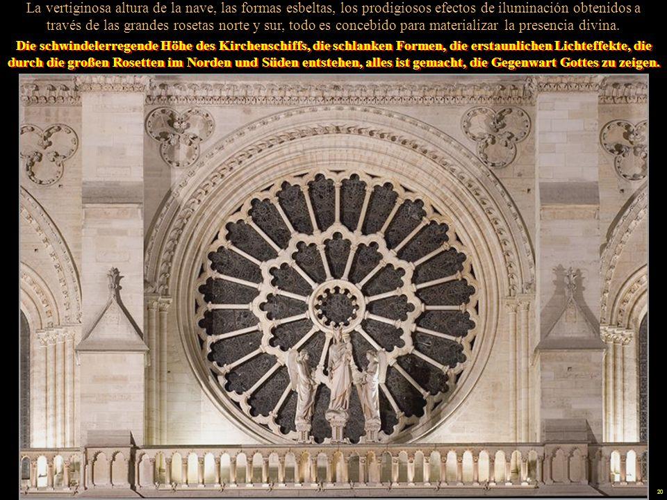 La vertiginosa altura de la nave, las formas esbeltas, los prodigiosos efectos de iluminación obtenidos a través de las grandes rosetas norte y sur, todo es concebido para materializar la presencia divina.