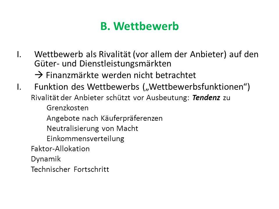 B. Wettbewerb Wettbewerb als Rivalität (vor allem der Anbieter) auf den Güter- und Dienstleistungsmärkten.