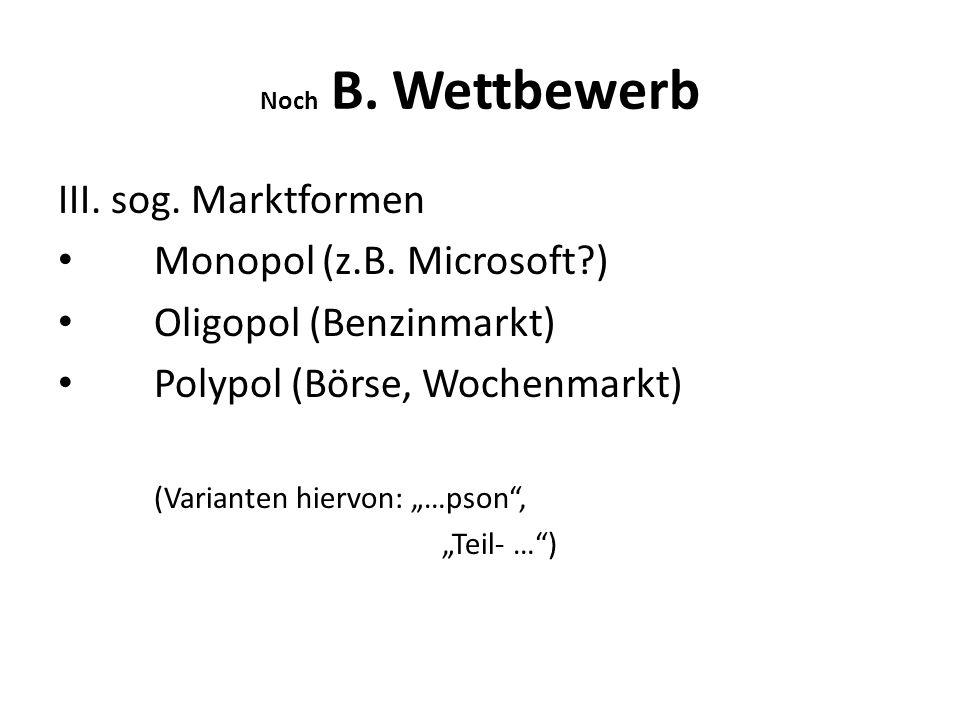 Monopol (z.B. Microsoft ) Oligopol (Benzinmarkt)