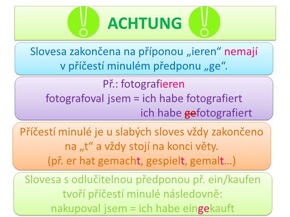 """ACHTUNG Slovesa zakončena na příponou """"ieren nemají v příčestí minulém předponu """"ge . Př.: fotografieren."""