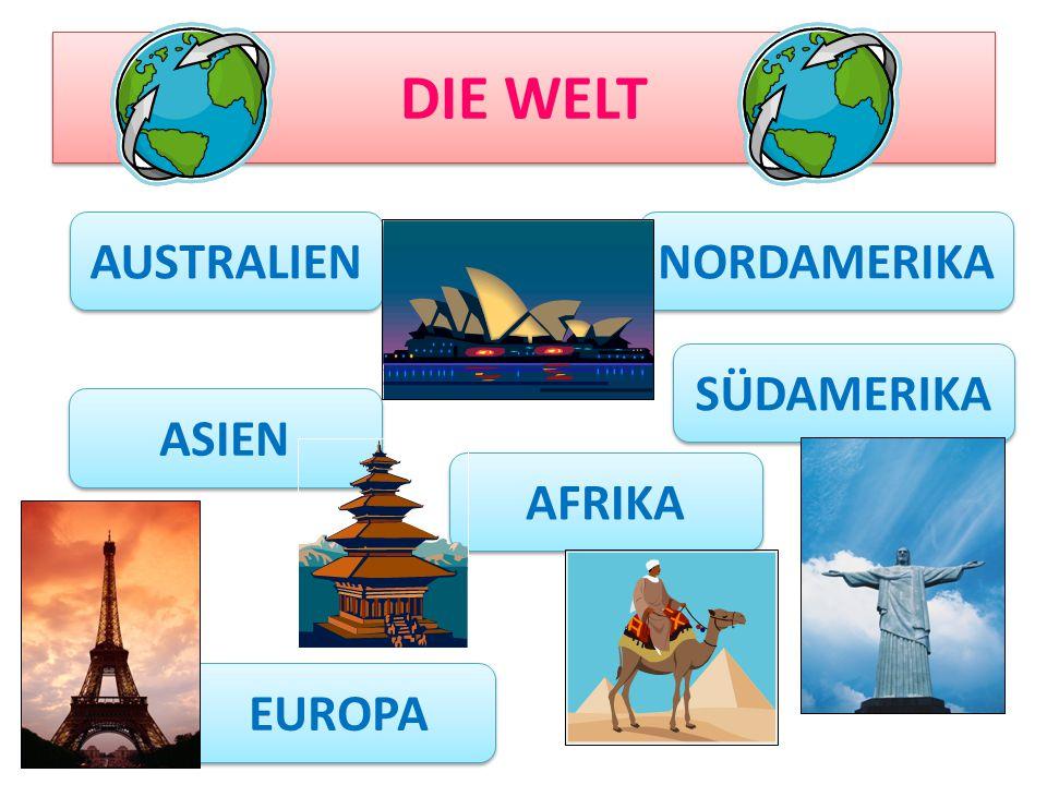 DIE WELT Australien NORDAMERIKA SÜDAMERIKA ASIEN AFRIKA EUROPA