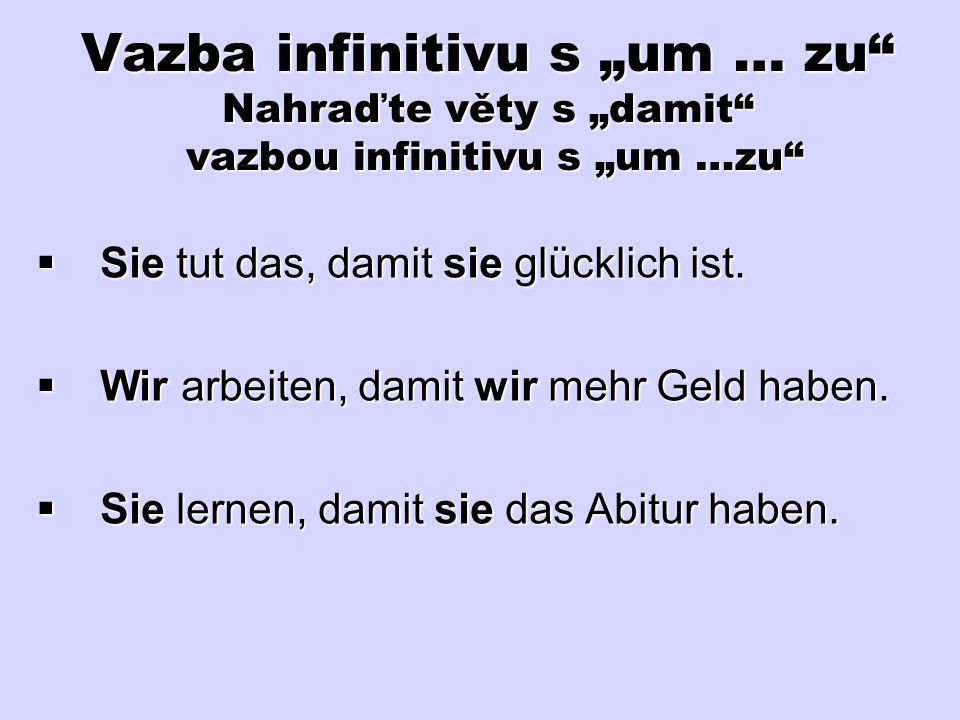 """Vazba infinitivu s """"um … zu Nahraďte věty s """"damit vazbou infinitivu s """"um …zu"""