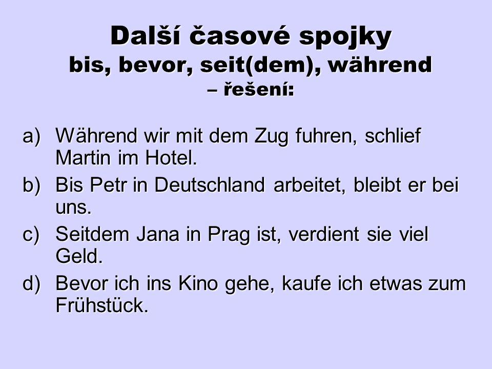 Další časové spojky bis, bevor, seit(dem), während – řešení: