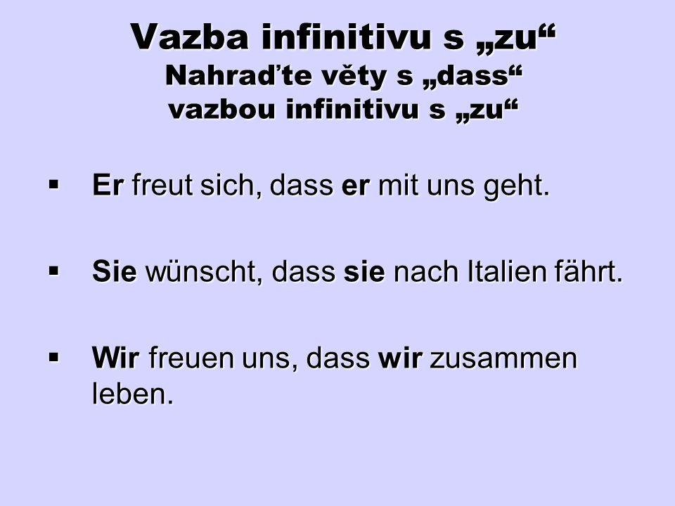 "Vazba infinitivu s ""zu Nahraďte věty s ""dass vazbou infinitivu s ""zu"