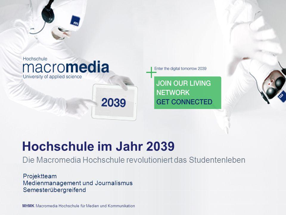 Hochschule im Jahr 2039 Die Macromedia Hochschule revolutioniert das Studentenleben. Projektteam. Medienmanagement und Journalismus.