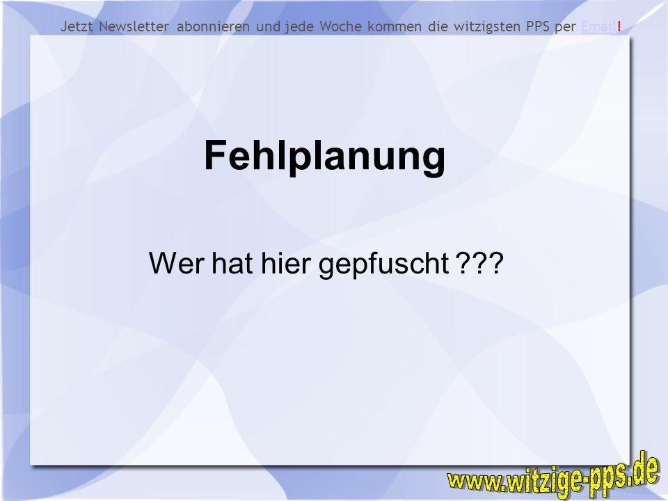 Fehlplanung www.witzige-pps.de Wer hat hier gepfuscht