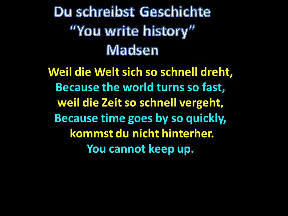 Du schreibst Geschichte You write history Madsen