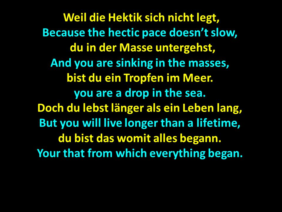 Weil die Hektik sich nicht legt, Because the hectic pace doesn't slow,