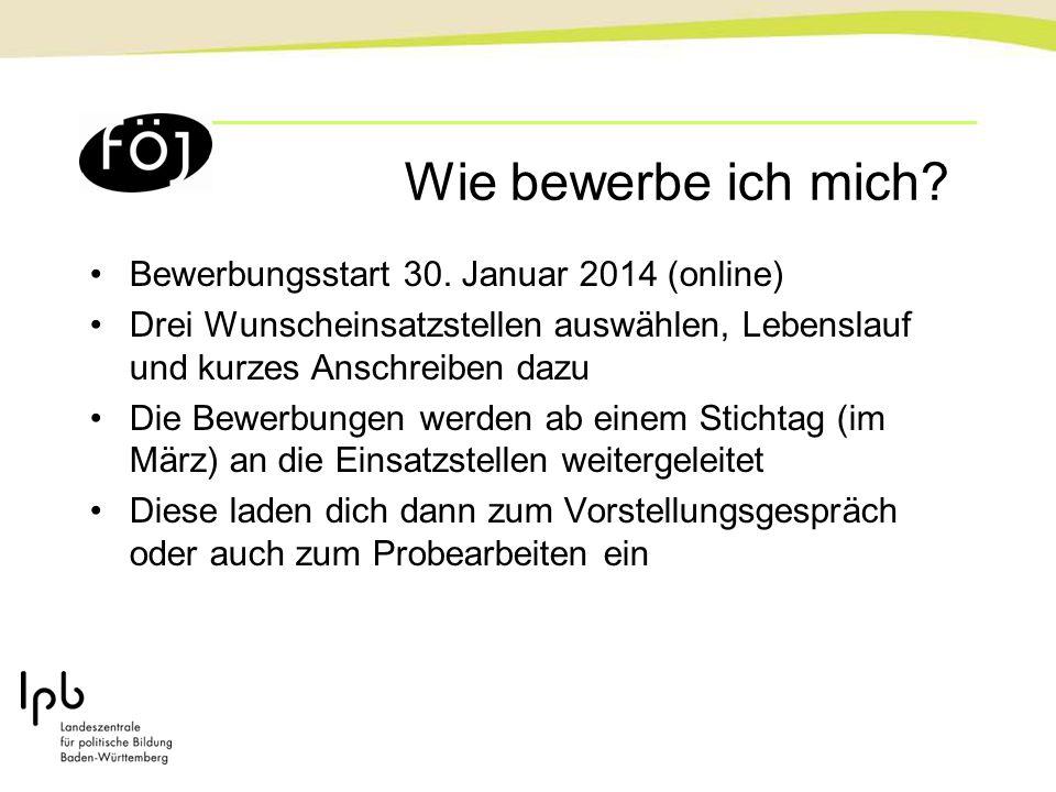 Wie bewerbe ich mich Bewerbungsstart 30. Januar 2014 (online)